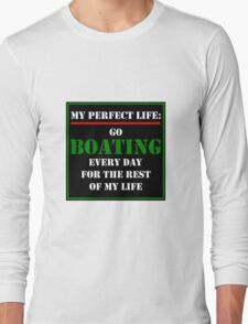 My Perfect Life: Go Boating Long Sleeve T-Shirt