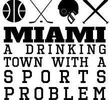 Miami Drinking Town Sports Problem by GiftIdea