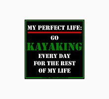 My Perfect Life: Go Kayaking Unisex T-Shirt