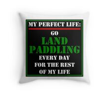 My Perfect Life: Go Land Paddling Throw Pillow