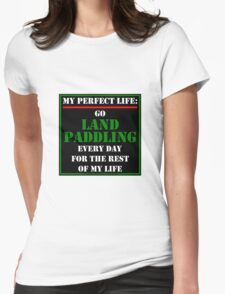 My Perfect Life: Go Land Paddling Womens Fitted T-Shirt