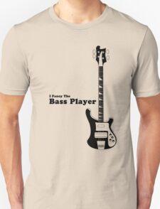 I Fancy the Bass Player, Bass Guitarist, Bassist T-Shirt
