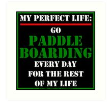 My Perfect Life: Go Paddleboarding Art Print