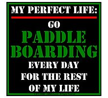 My Perfect Life: Go Paddleboarding Photographic Print