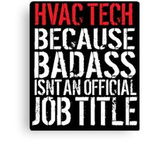 Cool 'HVAC Tech because Badass Isn't an Official Job Title' Tshirt, Accessories and Gifts Canvas Print