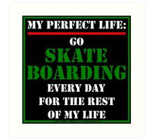 My Perfect Life: Go Skateboarding Art Print