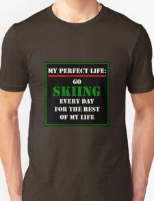 My Perfect Life: Go Skiing Unisex T-Shirt