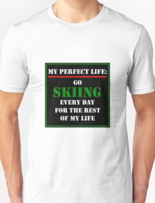 My Perfect Life: Go Skiing Unisex T-Shirt