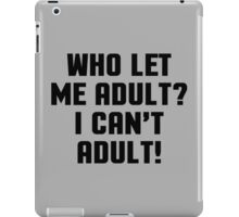 Who Let Me Adult Funny Quote iPad Case/Skin
