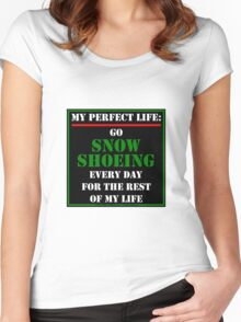 My Perfect Life: Go Snowshoeing Women's Fitted Scoop T-Shirt