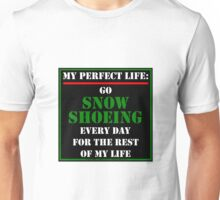 My Perfect Life: Go Snowshoeing Unisex T-Shirt