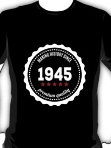 Making history since 1945 badge T-Shirt