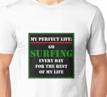 My Perfect Life: Go Surfing Unisex T-Shirt