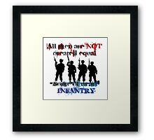 All men are NOT created equal... Some of us are INFANTRY Framed Print