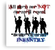 All men are NOT created equal... Some of us are INFANTRY Canvas Print