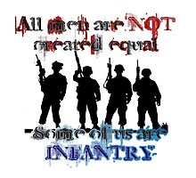 All men are NOT created equal... Some of us are INFANTRY Photographic Print