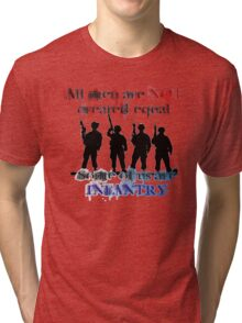All men are NOT created equal... Some of us are INFANTRY Tri-blend T-Shirt