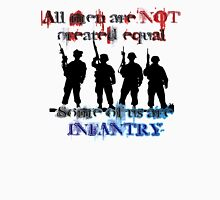 All men are NOT created equal... Some of us are INFANTRY Unisex T-Shirt