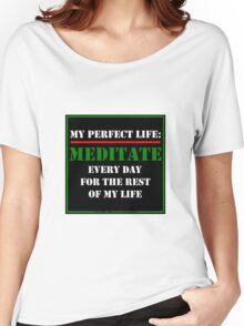 My Perfect Life: Meditate Women's Relaxed Fit T-Shirt