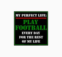 My Perfect Life: Play Football Unisex T-Shirt