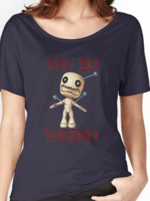 You Do Voodoo Women's Relaxed Fit T-Shirt