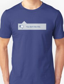 You don't like this T-Shirt