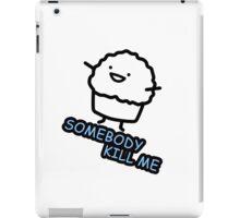 SOMEBODY KILL ME iPad Case/Skin
