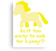 Is It To Early To Ask For A Pony? Canvas Print