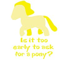 Is It To Early To Ask For A Pony? Photographic Print