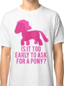 Baby Wants Pony Classic T-Shirt