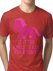 Baby Wants Pony Tri-blend T-Shirt