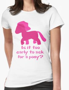 Is It To Early To Ask For A Pony? Womens Fitted T-Shirt