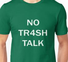 No Tr4sh Talk Unisex T-Shirt