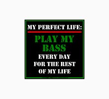 My Perfect Life: Play My Bass Unisex T-Shirt