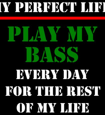 My Perfect Life: Play My Bass Sticker