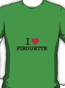 I Love PIROUETTE T-Shirt