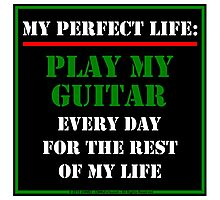 My Perfect Life: Play My Guitar Photographic Print