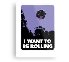 I Want to be Rolling… Metal Print