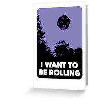 I Want to be Rolling… Greeting Card