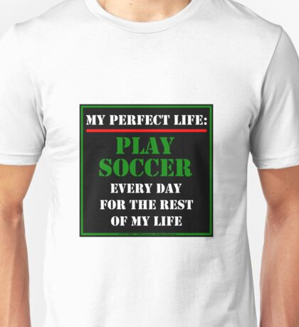My Perfect Life: Play Soccer Unisex T-Shirt