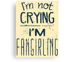 I'M NOT CRYING, I'M FANGIRLING Canvas Print