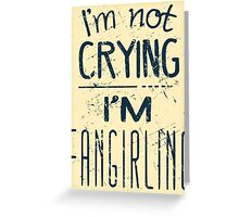 I'M NOT CRYING, I'M FANGIRLING Greeting Card