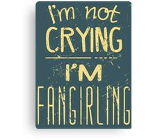 i'm not crying, I'M FANGIRLING  #2 Canvas Print