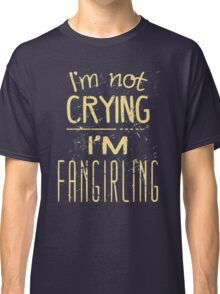 i'm not crying, I'M FANGIRLING  #2 Classic T-Shirt
