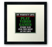 My Perfect Life: Play Video Games Framed Print