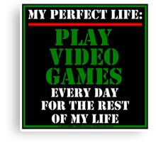 My Perfect Life: Play Video Games Canvas Print
