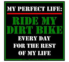 My Perfect Life: Ride My Dirt Bike Photographic Print