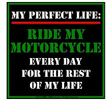 My Perfect Life: Ride My Motorcycle Photographic Print