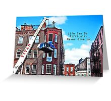 Life Can Be Difficult-Never Give Up ~ Greeting Card, Etc. Greeting Card