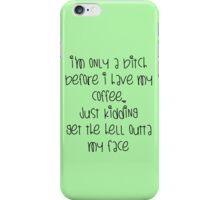 I'm only a bitch before I have my coffee. iPhone Case/Skin